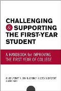 Challenging and Supporting the First-Year Student: A Handbook for Improving the First Year of College