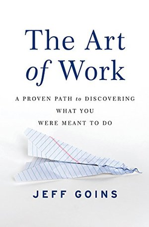 Art of Work: A Proven Path to Discovering What You Were Meant to Do, The