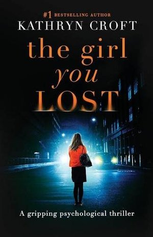 Girl You Lost: A gripping psychological thriller, The