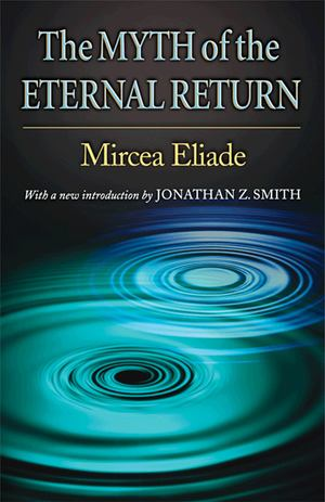 Myth of the Eternal Return, The