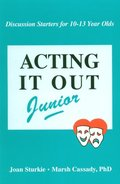 Acting It Out Junior: Discussion Starters for 10-13 Year Olds