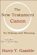 New Testament Canon: Its Making and Meaning, The