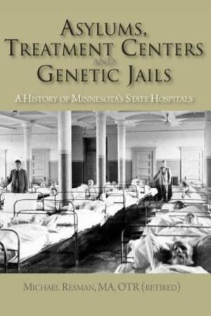 Asylums, Treatment Centers and Genetic Jails