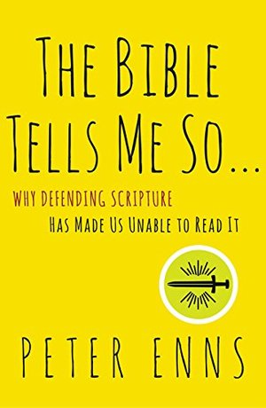 Bible Tells Me So: Why Defending Scripture Has Made Us Unable to Read It, The