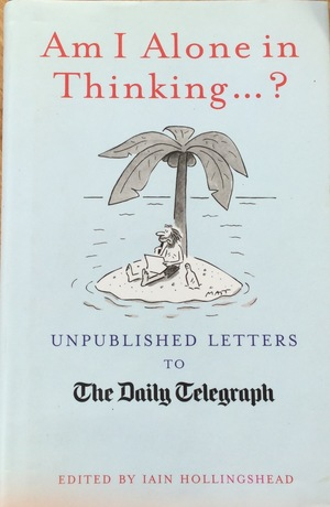 Am I Alone in Thinking...?: Unpublished Letters to The Daily Telegraph
