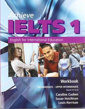 Achieve IELTS 1 - Workbook: Intermediate to Upper Intermediate: English for International Education