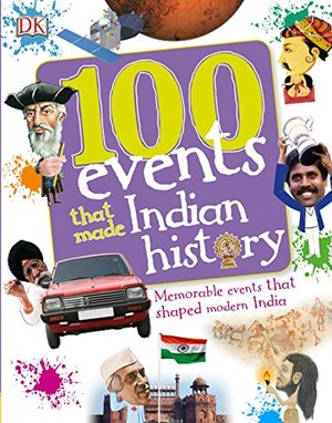 100 Events That Made Indian History: Memorable Events that Shaped Modern India