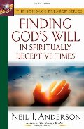 Finding God's Will in Spiritually Deceptive Times (The Bondage Breaker® Series)