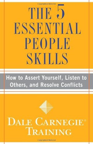 5 Essential People Skills: How to Assert Yourself, Listen to Others, and Resolve Conflicts (Dale Carnegie Training), The