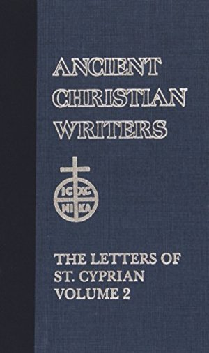 Ancient Christian Writers 44. The Letters of St. Cyprian of Carthage, Vol. 2