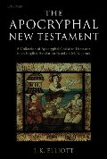 Apocryphal New Testament: A Collection of Apocryphal Christian Literature in an English Translation, The