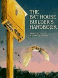 Bat House Builder's Handbook, The