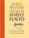 Art of Simple Food: Notes, Lessons, and Recipes from a Delicious Revolution, The