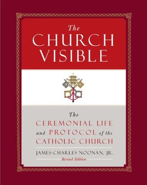 Church Visible: The Ceremonial Life and Protocol of the Roman Catholic Church, The