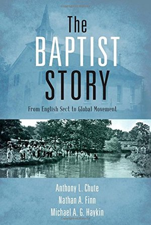 Baptist Story: From English Sect to Global Movement, The