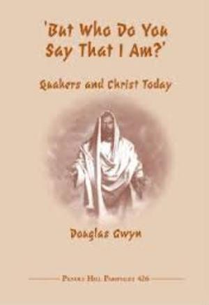 But Who Do You Say That I Am? Quakers and Christ Today