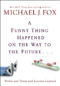 Funny Thing Happened on the Way to the Future: Twists and Turns and Lessons Learned, A