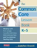 Common Core Lesson Book, K-5: Working with Increasingly Complex Literature, Informational Text, and Foundational Reading Skills, The