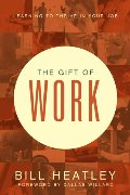 Gift of Work: Spiritual Disciplines for the Workplace, The