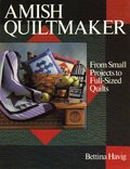 Amish Quiltmaker: From Small Projects to Full-Sized Quilts