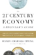 21st Century Economy--A Beginner's Guide, The