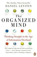 Organized Mind: Thinking Straight in the Age of Information Overload, The