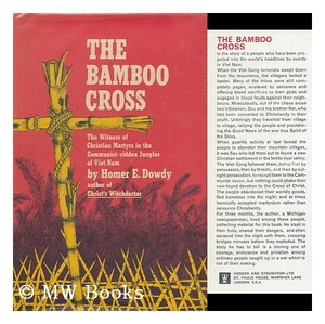 Bamboo Cross: The witness of Christian martyrs in the Communist-ridden jungles of Viet Nam, The