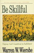 Be Skillful (Proverbs): Tapping God's Guidebook to Fulfillment (The BE Series Commentary)