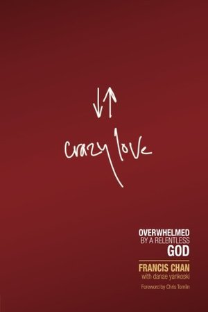 Crazy Love: Overwhelmed by a Relentless God (2 DVD Available)