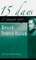 15 Days of Prayer with Blessed Frédéric Ozanam (15 Days of Prayer (New City Press))