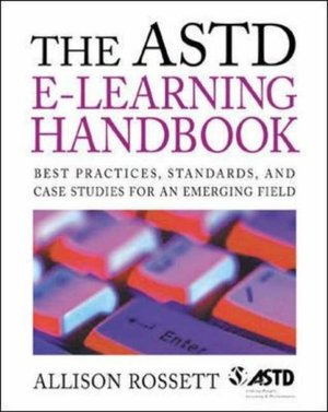 ASTD e-Learning Handbook: Best Practices, Strategies and Case Studies for an Emerging Field, The