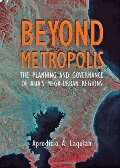 Beyond Metropolis: The Planning and Governance of Asia's Mega-Urban Regions (Woodrow Wilson Center Press)