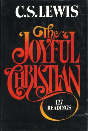 Joyful Christian: 127 Readings from C. S. Lewis, The