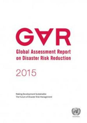 2015 Global Assessment Report on Disaster Risk Reduction (GAR)
