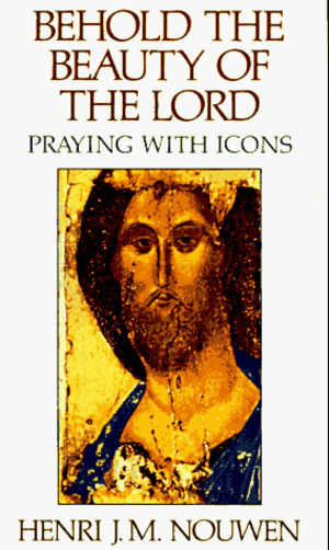 Behold the Beauty of the Lord: Praying with Icons