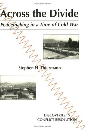 Across the Divide: Peacemaking in a Time of Cold War