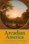 Arcadian America: The Death and Life of an Environmental Tradition (New Directions in Narrative History)
