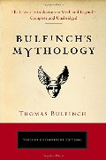 Bulfinch's Mythology: The Classic Introduction to Myth and Legend—Complete and Unabridged (Tarcher Cornerstone Editions)