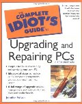 Complete Idiot's Guide to Upgrading and Repairing PCs (5th Edition) (Complete Idiot's Guides), The