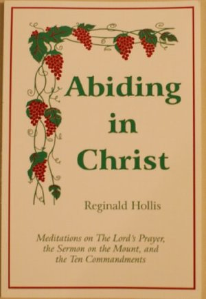 Abiding in Christ: Meditations on The Lord's Prayer, the Sermon on the Mount and the Ten Commandments