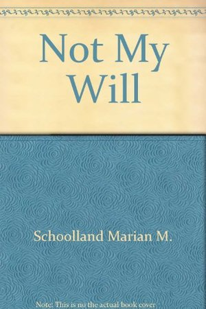 Not My Will: The Blessedness of a Life Devoted to the Will of God