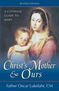 Christ's Mother and Ours: A Catholic Guide to Mary, Revised and Updated