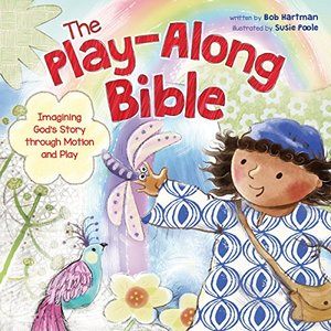 Play-Along Bible: Imagining God's Story Through Motion and Play, The