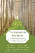 End-of-Life Handbook: A Compassionate Guide to Connecting with and Caring for a Dying Loved One, The