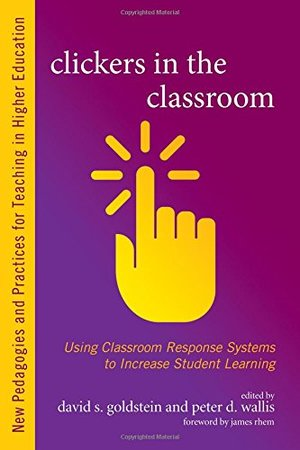 Clickers in the Classroom: Using Classroom Response Systems to Increase Student Learning (New Pedagogies and Practices for Teaching in Higher Education)
