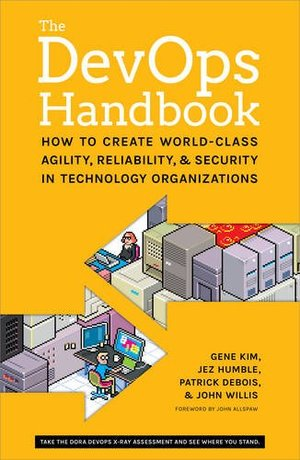 DevOps Handbook: How to Create World-Class Agility, Reliability, and Security in Technology Organizations, The
