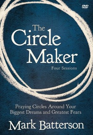 Circle Maker: Praying Circles Around Your Biggest Dreams and Greatest Fears, The