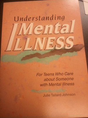 Understanding Mental Illness: For Teens Who Care About Someone With Mental Illness