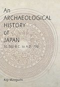 Archaeological History of Japan, 30,000 B.C. to A.D. 700 (Archaeology, Culture, and Society), An