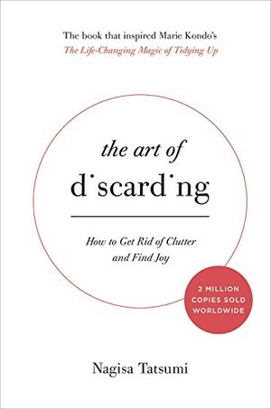 Art of Discarding: How to Get Rid of Clutter and Find Joy, The